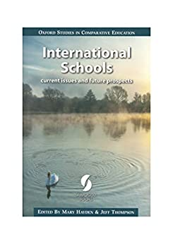 International Schools: current issues and future prospects (Oxford Studies in Comparative Education) by [Mary Hayden, Jeff Thompson]