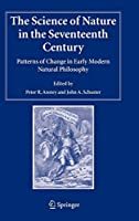 The Science of Nature in the Seventeenth Century (Studies in History and Philosophy of Science)