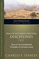 Practicing Basic Spiritual Disciplines (Life Principles Study Series)