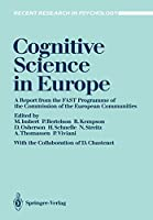 Cognitive Science in Europe: A report from the FAST Programme of the Commission of the European Communities (Recent Research in Psychology)