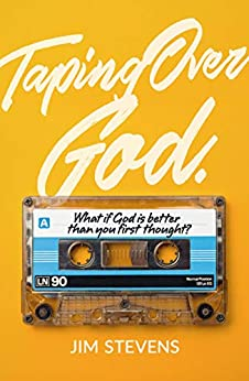 Taping Over God: What If God Is Better Than You First Thought? by [Stevens, Jim]