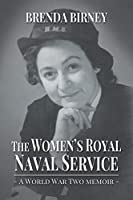 The Womens Royal Naval Service: A World War Two Memoir