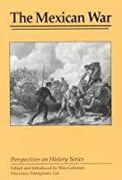 The Mexican War (Perspectives on History Series)