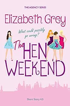 The Hen Weekend (The Agency) by [Grey, Elizabeth]