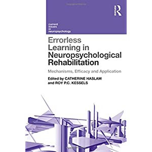 Errorless Learning in Neuropsychological Rehabilitation: Mechanisms, Efficacy and Application (Current Issues in Neuropsychology)