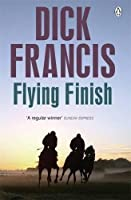 Flying Finish (Francis Thriller) by Dick Francis(2014-05-27)