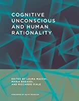 Cognitive Unconscious and Human Rationality (The MIT Press)