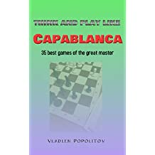 Think and Play Like Capablanca: 35 best games of the great master