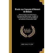 Étude Sur l'Oeuvre d'Honoré de Balzac: Discours Qui a Remporté Le Prix d'Éloquence Décerné Par l'Académie Française Dans Sa Séance Publique Annuelle Du 15 Novembre 1888