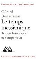 Le Temps Messianique: Temps Historique Et Temps Vecu (Problemes et Controverses)
