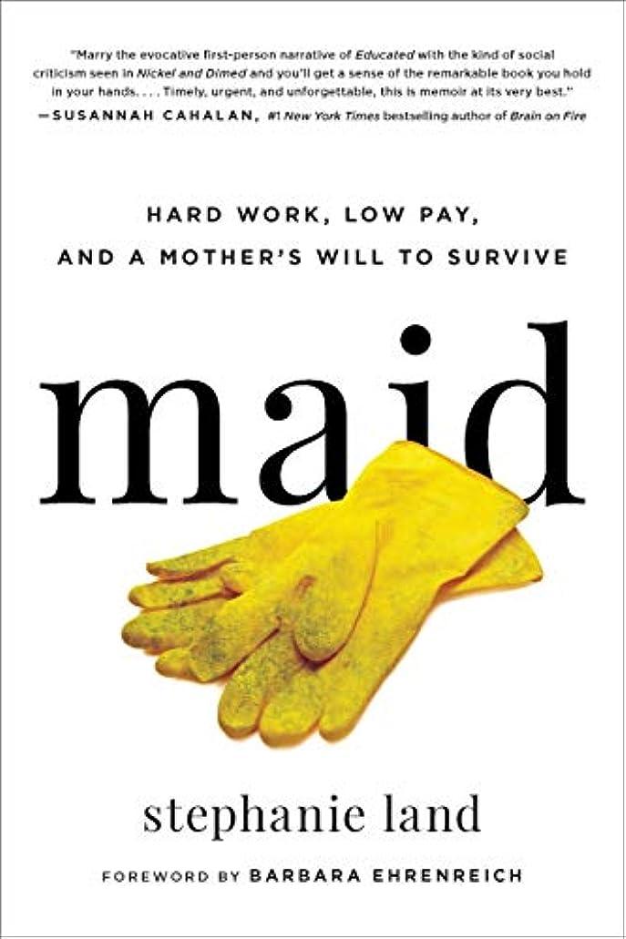 プロジェクターラフレシアアルノルディ油Maid: Hard Work, Low Pay, and a Mother's Will to Survive (English Edition)