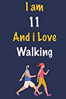 I am 11 And i Love Walking: Journal for Walking Lovers, Birthday Gift for 11 Year Old Boys and Girls who likes Strength and Agility Sports, Christmas Gift Book for Walking Player and Coach, Journal to Write in and Lined Notebook