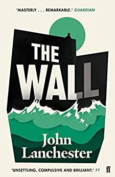 The Wall: LONGLISTED FOR THE BOOKER PRIZE 2019 by [Lanchester, John]