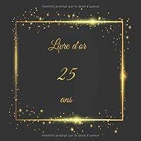 Livre d'or 25 ans: Thème or & black | livre cadeau anniversaire à personnaliser | 21 x 21 cm | 100 pages