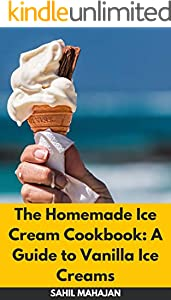 The Homemade Ice Cream Cookbook: A Guide to Vanilla Ice Creams (English Edition)