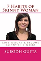 7 Habits of Skinny Woman: Lose Weight and Become Skinny in 6 Weeks