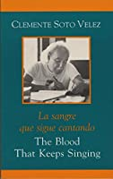 The Blood That Keeps Singing/ La Sangre Que Sigue Cantando: Selected Poems of Clemente Soto Velez