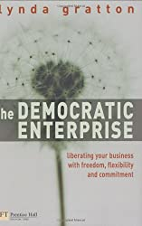 The Democratic Enterprise: Liberating your Business with Freedom, Flexibility and Commitment (Financial Times Series)