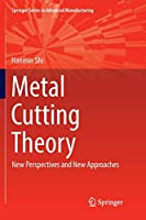 Metal Cutting Theory: New Perspectives and New Approaches (Springer Series in Advanced Manufacturing)