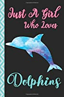 """JUST A GIRL WHO LOVES DOLPHINS: Journal / Diary / Notebook For Girls, Women (Watercolor Dolphin Design) - Dolphin Lovers Birthday, Christmas Gift (Lined, 6"""" x 9"""", 102 pages)"""