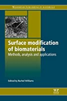 Surface Modification of Biomaterials: Methods Analysis and Applications (Woodhead Publishing Series in Biomaterials)