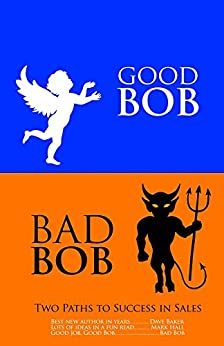 Good Bob Bad Bob, Two Paths to Success in Sales by [Bloom, Bob]