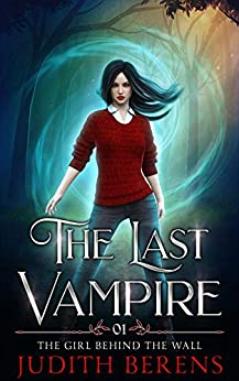 The Girl Behind The Wall (The Last Vampire Book 1) by [Berens, Judith, Carr, Martha, Anderle, Michael]