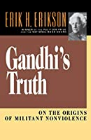 Gandhi's Truth: On the Origins of Militant Nonviolence