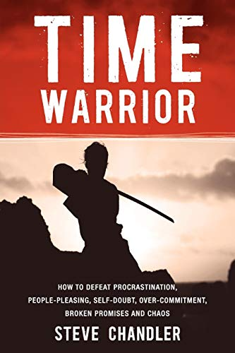 Download Time Warrior: How to Defeat Procrastination, People-Pleasing, Self-Doubt, Over-Commitment, Broken Promises and Chaos 1600250378