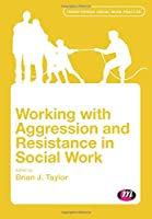 Working with Aggression and Resistance in Social Work (Transforming Social Work Practice Series)