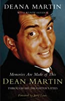 Memories Are Made of This: Dean Martin Through His Daughter's Eyes