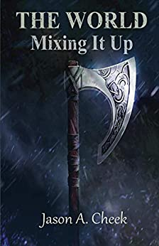 Mixing It Up (The World Book 2) by [Cheek, Jason]