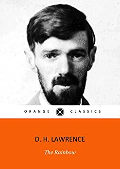[LAWRENCE, D. H. ]のTHE RAINBOWby D. H. Lawrence author of Sons and Lovers, The Rainbow, Women in Love and Lady Chatterley's Lover (Annotated) (English Edition)