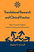 Translational Research and Clinical Practice: Basic Tools for Medical Decision Making and Self-Learning
