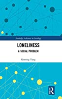 Loneliness: A Social Problem (Routledge Advances in Sociology)