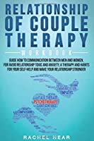 Relationship of Couple Therapy Workbook: Guide to Communication Between Men and Women to Avoid Toxic Relationship and Anxiety;Therapies and Habits to Make Your Relationship Stronger (Relationship workbook)