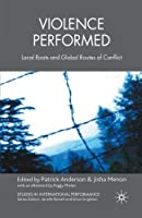 Violence Performed: Local Roots and Global Routes of Conflict (Studies in International Performance) by Unknown(2008-11-18)