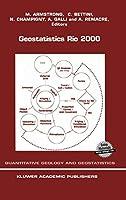 Geostatistics Rio 2000: Proceedings of the Geostatistics Sessions of the 31st International Geological Congress, Rio de Janeiro, Brazil, 6–17 August 2000 (Quantitative Geology and Geostatistics)