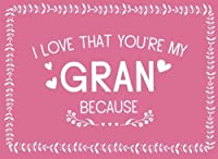 I Love That You're My Gran: Prompted Fill In Blank I Love You Book for Gran; Gift Book for Gran; Things I Love About You Book for Grandmothers Gran Gran Gifts (I Love You Books) (Volume 23) [並行輸入品]
