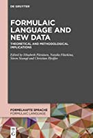 Formulaic Language and New Data: Theoretical and Methodological Implications (Formelhafte Sprache / Formulaic Language)