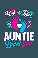 Pink or Blue Auntie loves you: Gender Reveal Notebook-College Blank Lined 6 x 9 inch 110 pages - Gender Reveal Journal for Writing-Gender Reveal Lovers Notebook for Mom and Dad-Gift for Pregnant-Daddy Mommy Gift-Baby welcome