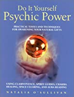 Do It Yourself Psychic Power: Practical Tools and Techniques for Awaking Your Natural Gifts (Do-it-yourself S.)