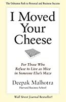 I Moved Your Cheese: For Those Who Refuse to Live as Mice in Someone Else's Maze (Bk Business)
