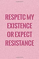 Respetc My Existence Or Expect Resistance: Blank Lined Notebook Journal Diary Composition Notepad 120 Pages 6x9 Paperback ( Feminism) 2