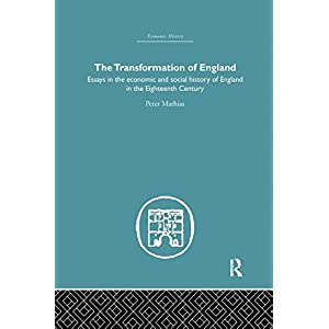 The Transformation of England: Essays in the Economics and Social History of England in the Eighteenth Century