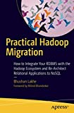 Practical Hadoop Migration: How to Integrate Your RDBMS with the Hadoop Ecosystem and Re-Architect Relational Applications to NoSQL