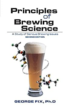 Principles of Brewing Science: A Study of Serious Brewing Issues by [Fix, George]