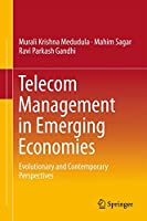 Telecom Management in Emerging Economies: Evolutionary and Contemporary Perspectives