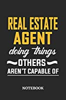 Real Estate Agent Doing Things Others Aren't Capable of Notebook: 6x9 inches - 110 dotgrid pages • Greatest Passionate Office Job Journal Utility • Gift, Present Idea