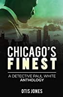 Chicago's Finest: A Detective Paul White Anthology (Detective Paul White Mystery (Anthology 1-4))